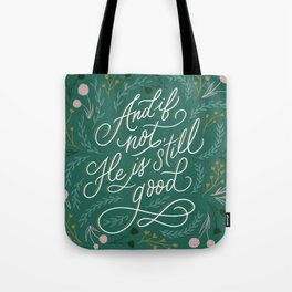 And if not, He is still good Tote Bag