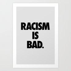 Racism is Bad. Art Print