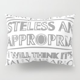 Chances Are If It's Tasteless And Inappropriate Pillow Sham