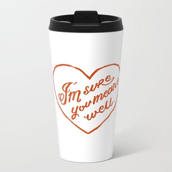 I'm Sure You Meant Well Metal Travel Mug