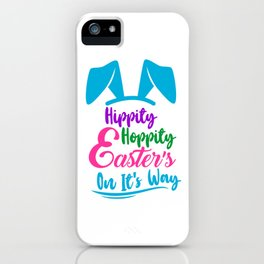 Hippity Hoppity Easter's On It's Way iPhone Case