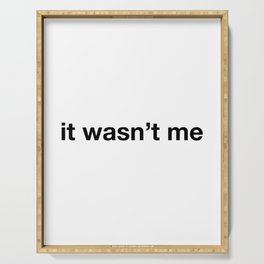 """""""it wasn't me"""" funny quote Serving Tray"""