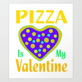 Pizza Is My Valentine Colorful Art Print