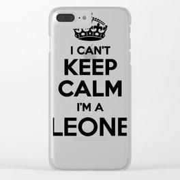 I cant keep calm I am a LEONE Clear iPhone Case
