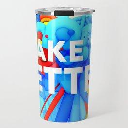 MAKE IT BETTER Travel Mug