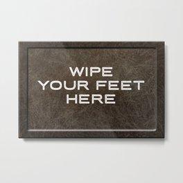 Wipe Your Feet Here Metal Print