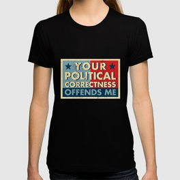 Your Political Correctness Offends Me Tshirt Politically T-shirt