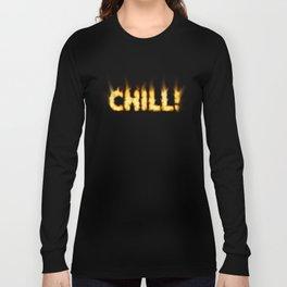 CHILL -TEE/HOODIE/BAG etc Long Sleeve T-shirt