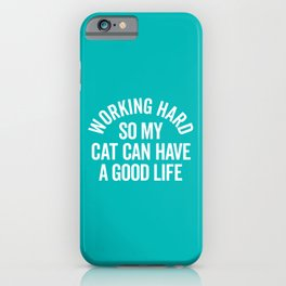 Working Hard Cat Good Life Funny Quote iPhone Case
