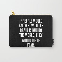 If people would know how little brain is ruling the world they would die of fear Carry-All Pouch