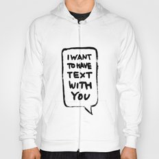 I want to have text with you Hoody