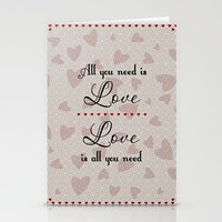 all you need is love Stationery Cards featuring All You Need Is Love by LLL Creations
