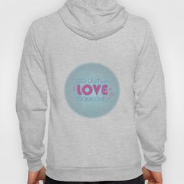 Go Out And Love Someone Hoody