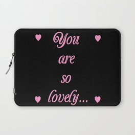 you are so lovely-love,beauty,gorgeous,romantic,compliment,self-esteem,beautiful,women,girly,lovely Laptop Sleeve