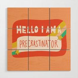 Hello I am a Precrastinator Wood Wall Art