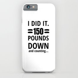 150 Pounds Down And Counting   Weight Loss Gift iPhone Case