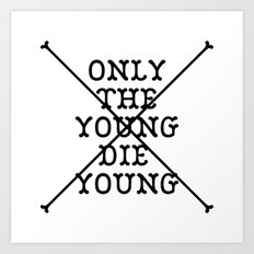Only The Young Die Young Art Print