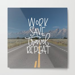 Work Save Travel Repeat Metal Print