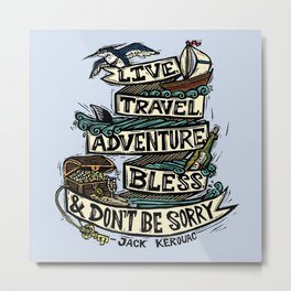 Live, Travel, Adventure, Bless, & Don't Be Sorry Metal Print