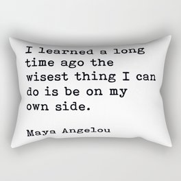 I Learned A Long Time Ago To Be On My Own Side Maya Angelou Quote Rectangular Pillow