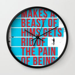 """""""HE WHO MAKES A BEAST OF HIMSGETS RID OF THE PAIN OF BEING A MAN"""" Wall Clock"""