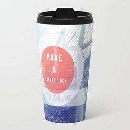 Have A Little Luck, Its On Me Travel Mug