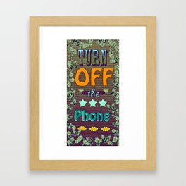 Turn Off  the Phone Framed Art Print