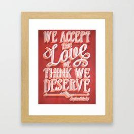 We Accept the Love We Think We Deserve Framed Art Print