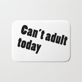 Can't adult today! Bath Mat