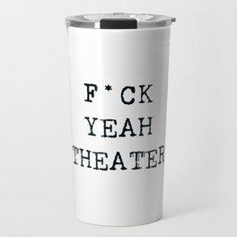 F*CK YEAH THEATER Travel Mug