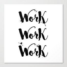 Work Work Work Motivational Quote Canvas Print
