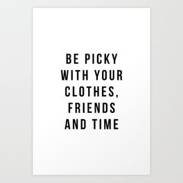 Be picky with your clothes, friend and time Art Print