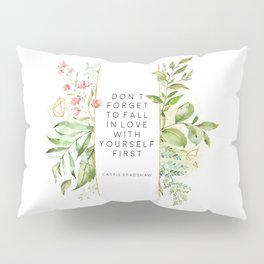 Don't Forget To Fall In Love With Yourself First, Carrie Bradshaw, Carrie Bradshaw Quote Pillow Sham