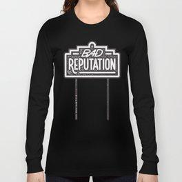 Bad Reputation Long Sleeve T-shirt