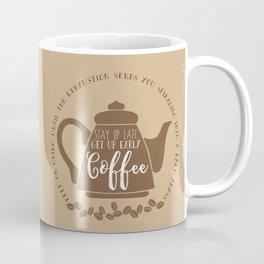 Stay up late. Get up early. Coffee. Coffee Mug