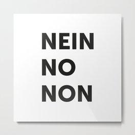 Nein, no, non Metal Print