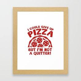 I Could Give Up Pizza Framed Art Print