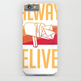 Postman Post Office Work I Always Deliver Mail Gift iPhone Case
