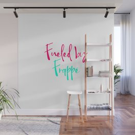 Fueled by Frappe Sip Coffee Lover Mood Saying Wall Mural