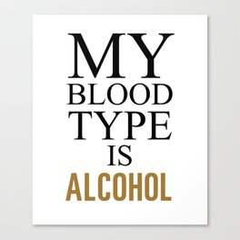 My Blood Type is Alcohol Funny T-shirt Canvas Print