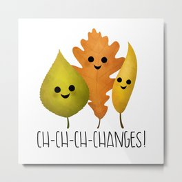 Ch-Ch-Ch-Changes! Metal Print