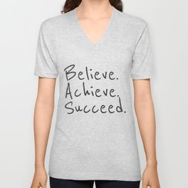 BELIEVE.  ACHIEVE.  SUCCEED.  Motivate Quote / Motivational Inspirational Message / Empower Fearless Unisex V-Neck