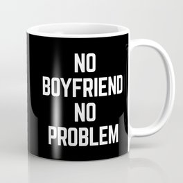 No Boyfriend Funny Quote Coffee Mug