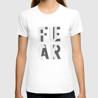 fear T-shirts featuring Fuck Fear by WRDBNR