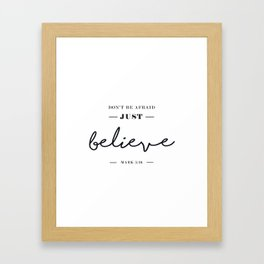 Don't be afraid just believe. Framed Art Print