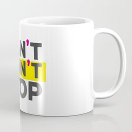 Can't Stop, Won't Stop Coffee Mug