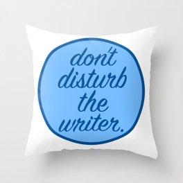 Don't Disturb the Writer Throw Pillow