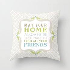 May your home always be too small to hold all your friends Throw Pillow