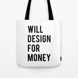 Will design for money Tote Bag
