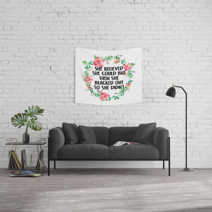 She Believed She Could But Then She Blacked Out Wall Tapestry